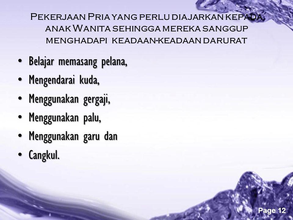 Powerpoint Templates Page 12 Pekerjaan Pria yang perlu diajarkan kepada anak Wanita sehingga mereka sanggup menghadapi keadaan-keadaan darurat •Belaja