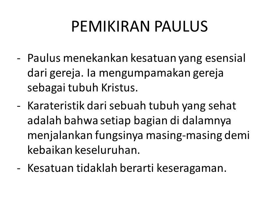PEMIKIRAN PAULUS -Paulus menekankan kesatuan yang esensial dari gereja. Ia mengumpamakan gereja sebagai tubuh Kristus. -Karateristik dari sebuah tubuh