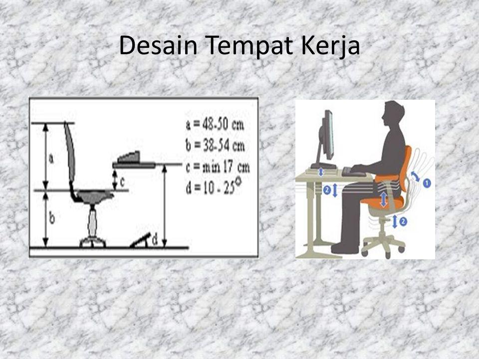 Desain Peralatan Kerja • Desain VDT (Visual Display Terminal) seperti monitor, tinggi keyboard, kursi dan meja yang tidak ergonomi dengan ukuran tubuh manusia akan menimbulkan keluhan pada pemakainya.