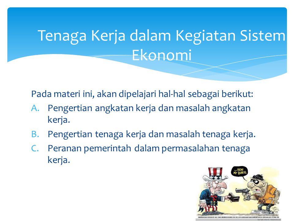  angkatan kerja adalah penduduk yang sudah memasuki usia kerja, baik yang sudah bekerja, belum bekerja, atau sedang mencari pekerjaan  Menurut ketentuan pemerintah Indonesia, usia kerja adalah mereka yang berusia minimal 15 tahun sampai 64 tahun.