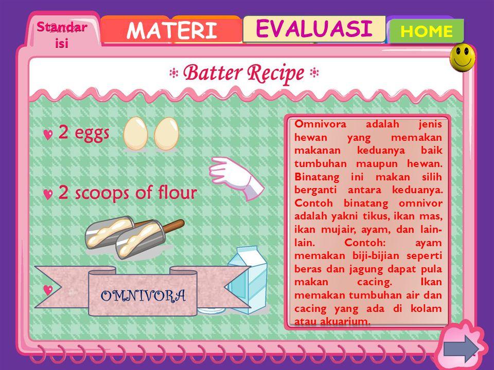 MATERI EVALUASI Omnivora adalah jenis hewan yang memakan makanan keduanya baik tumbuhan maupun hewan. Binatang ini makan silih berganti antara keduany