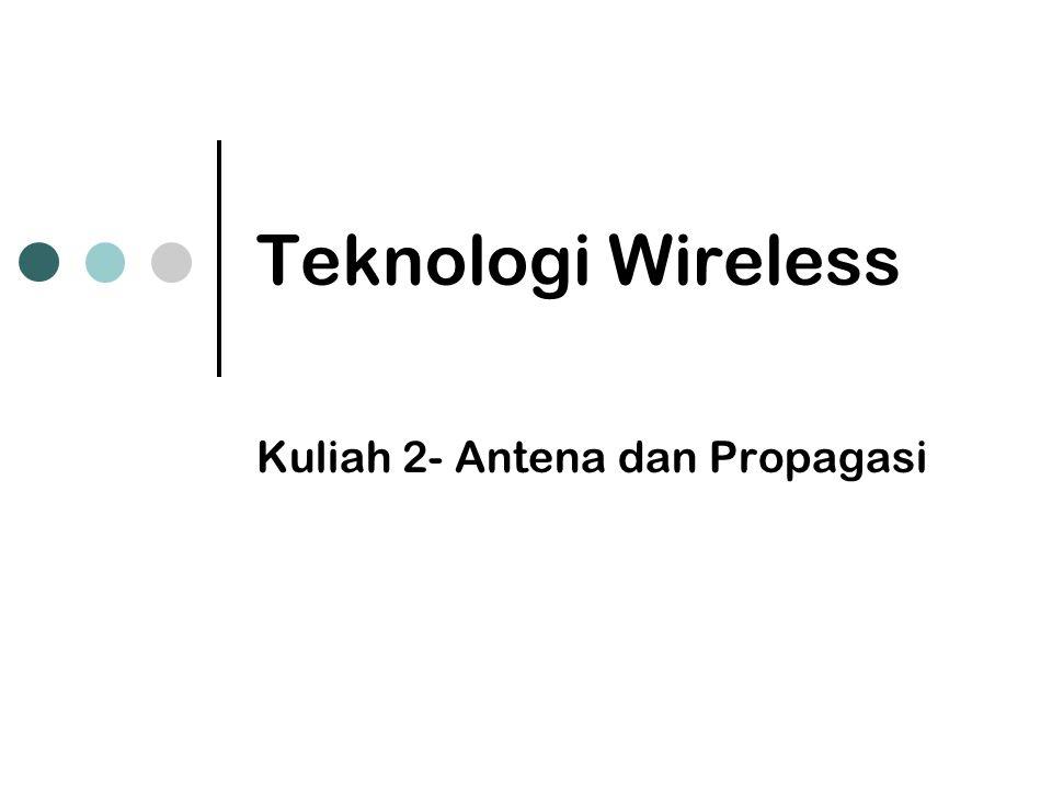 Teknologi Wireless Kuliah 2- Antena dan Propagasi