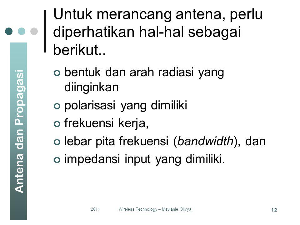 Antena dan Propagasi Untuk merancang antena, perlu diperhatikan hal-hal sebagai berikut..