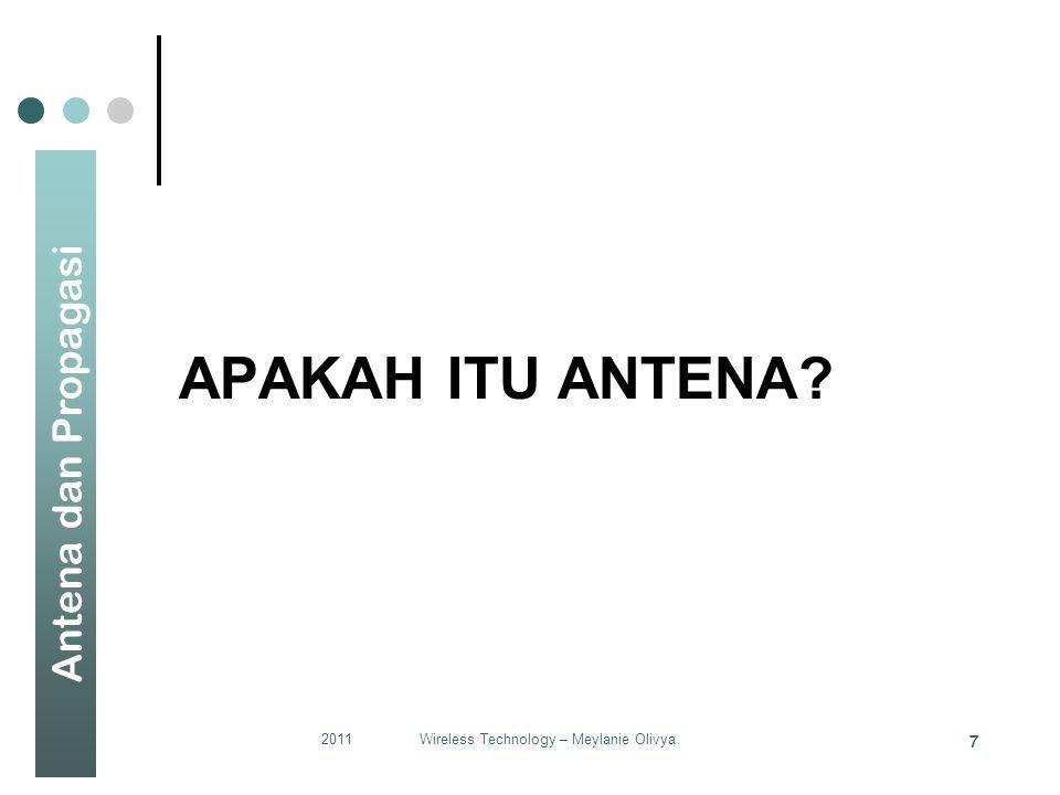 Antena dan Propagasi APAKAH ITU ANTENA? 2011Wireless Technology – Meylanie Olivya 7