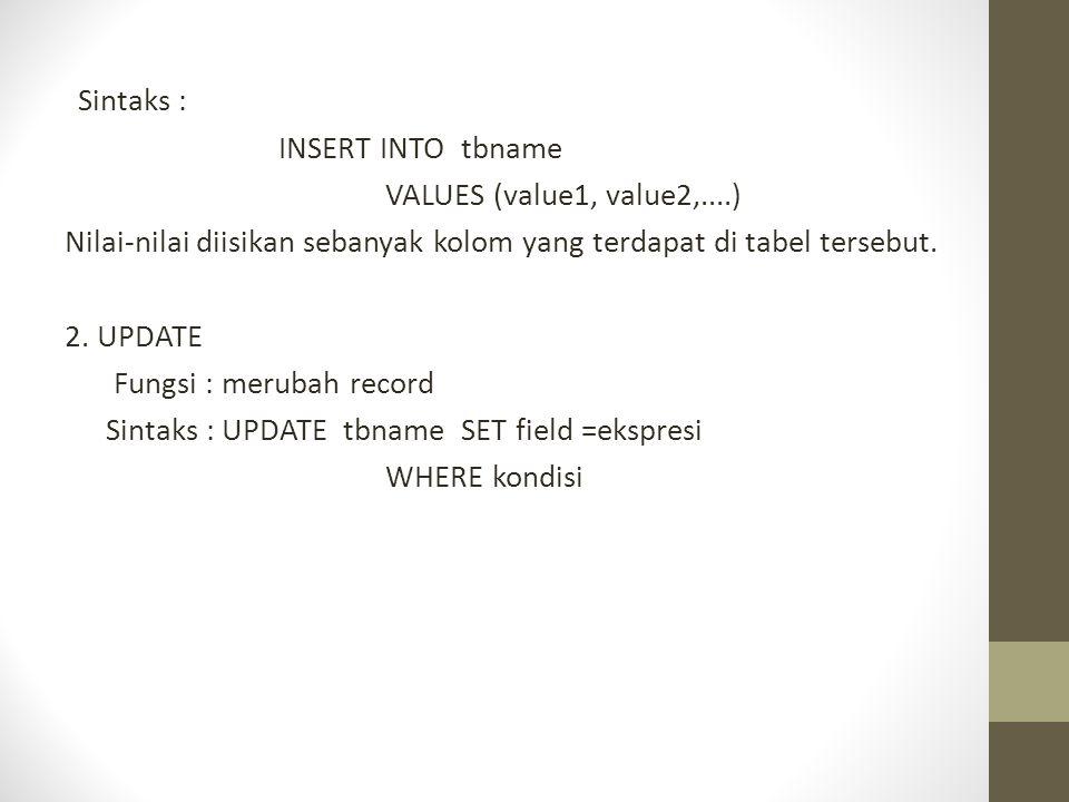 Sintaks : INSERT INTO tbname VALUES (value1, value2,....) Nilai-nilai diisikan sebanyak kolom yang terdapat di tabel tersebut. 2. UPDATE Fungsi : meru