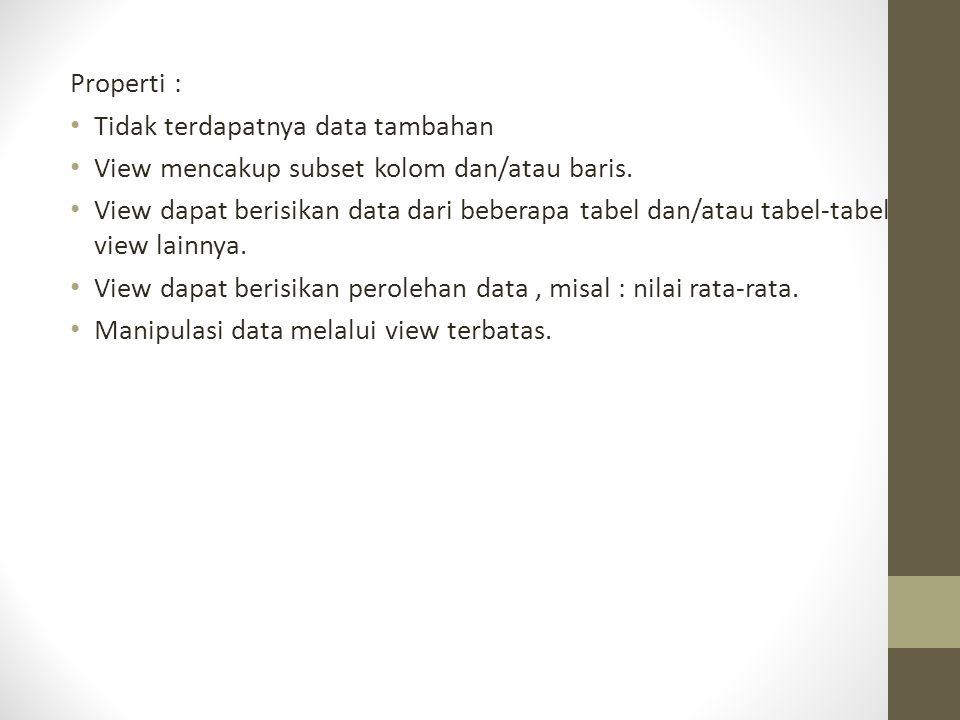 Properti : • Tidak terdapatnya data tambahan • View mencakup subset kolom dan/atau baris. • View dapat berisikan data dari beberapa tabel dan/atau tab