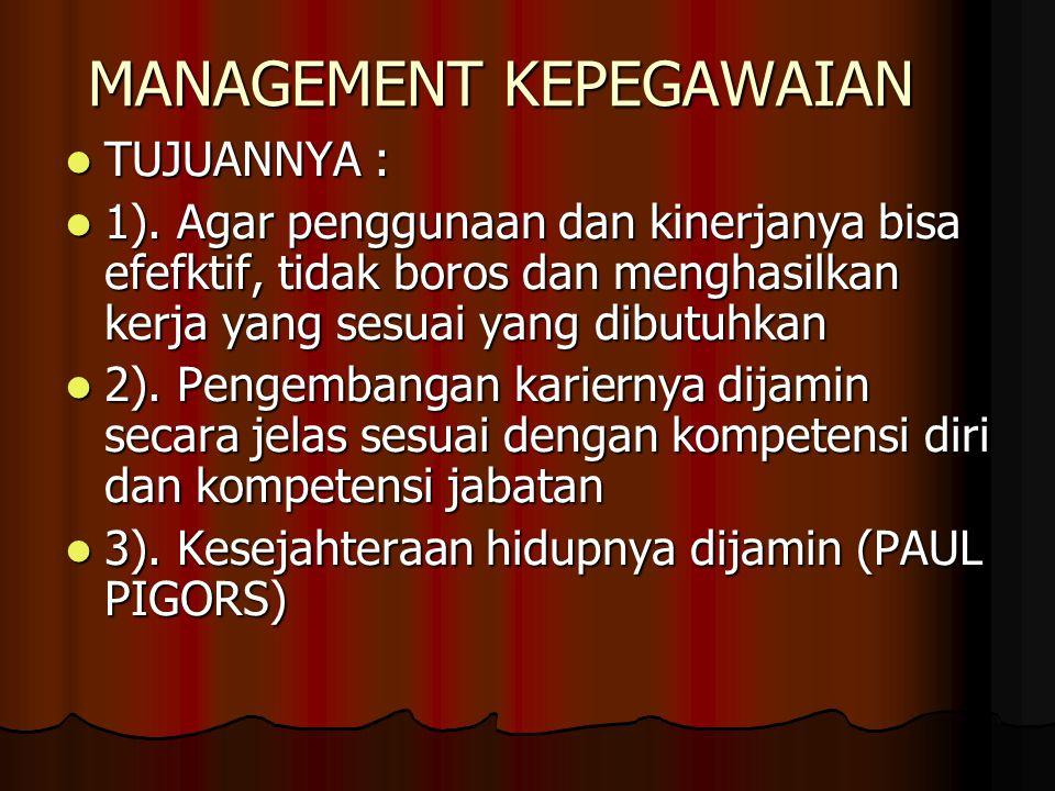 MANAGEMENT KEPEGAWAIAN  TUJUANNYA :  1). Agar penggunaan dan kinerjanya bisa efefktif, tidak boros dan menghasilkan kerja yang sesuai yang dibutuhka