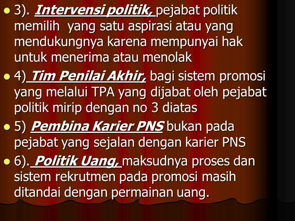  3). Intervensi politik, pejabat politik memilih yang satu aspirasi atau yang mendukungnya karena mempunyai hak untuk menerima atau menolak  4) Tim