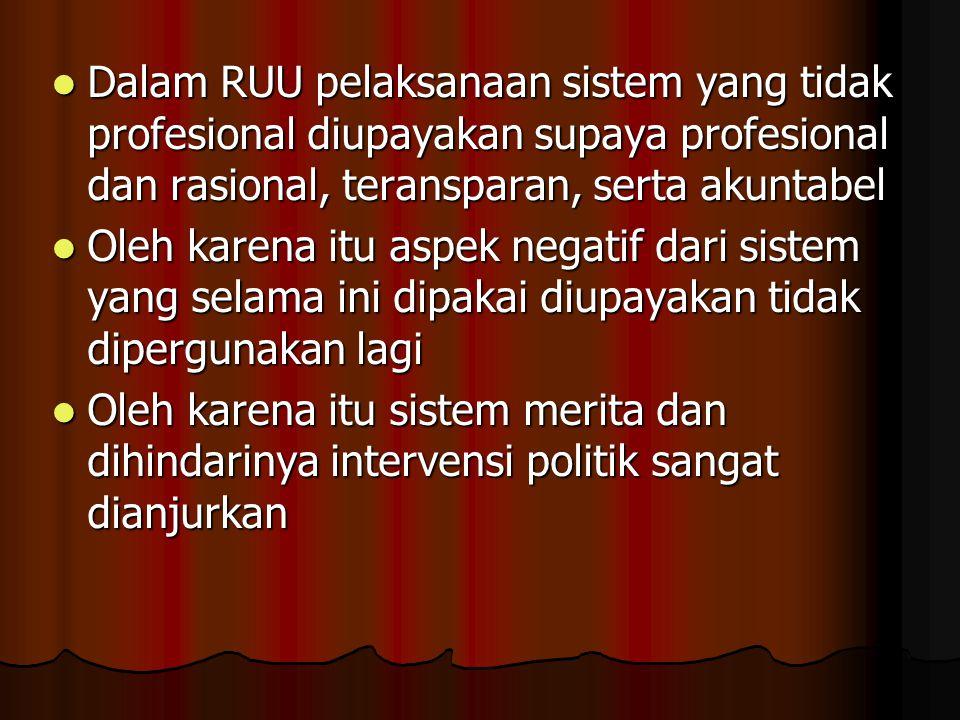  Dalam RUU pelaksanaan sistem yang tidak profesional diupayakan supaya profesional dan rasional, teransparan, serta akuntabel  Oleh karena itu aspek