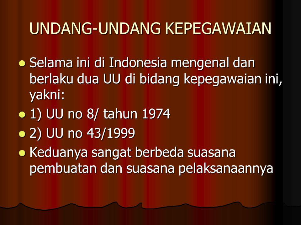 UNDANG-UNDANG KEPEGAWAIAN  Selama ini di Indonesia mengenal dan berlaku dua UU di bidang kepegawaian ini, yakni:  1) UU no 8/ tahun 1974  2) UU no