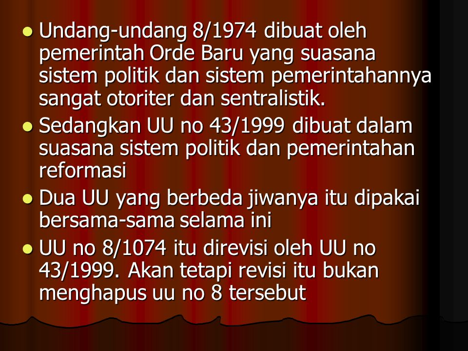  Undang-undang 8/1974 dibuat oleh pemerintah Orde Baru yang suasana sistem politik dan sistem pemerintahannya sangat otoriter dan sentralistik.