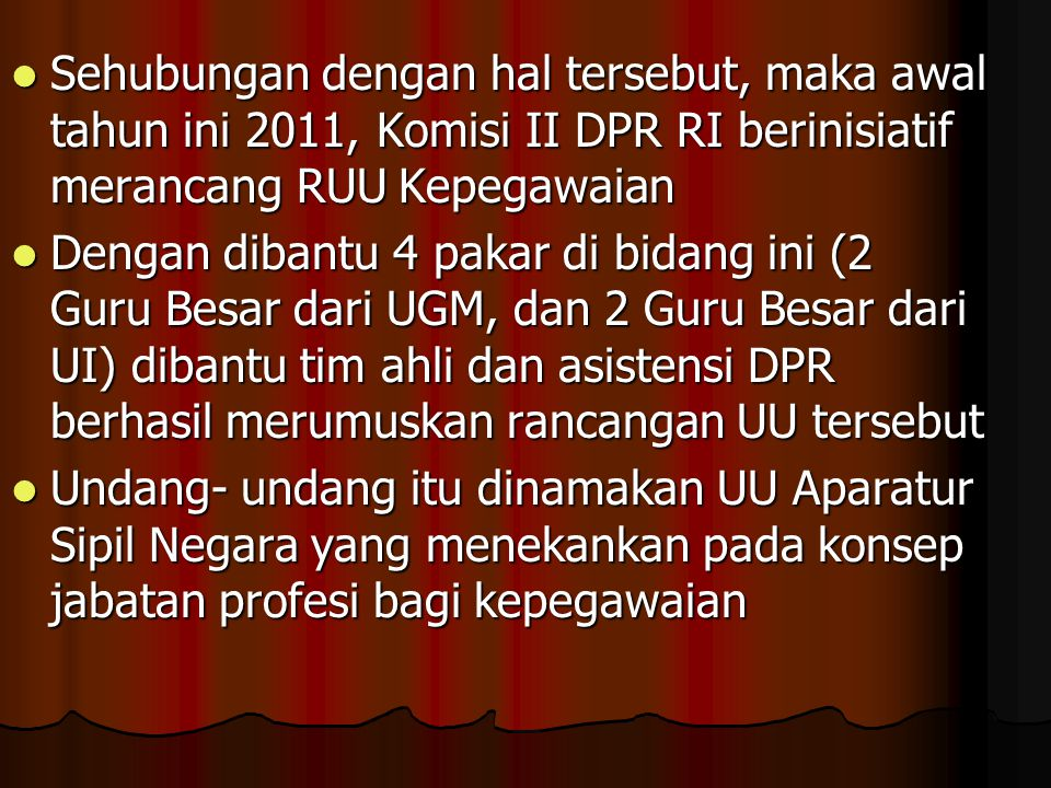  Sehubungan dengan hal tersebut, maka awal tahun ini 2011, Komisi II DPR RI berinisiatif merancang RUU Kepegawaian  Dengan dibantu 4 pakar di bidang