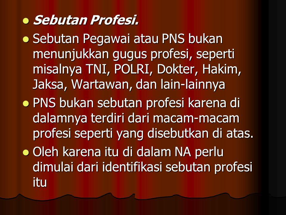 Sebutan Profesi.  Sebutan Pegawai atau PNS bukan menunjukkan gugus profesi, seperti misalnya TNI, POLRI, Dokter, Hakim, Jaksa, Wartawan, dan lain-l