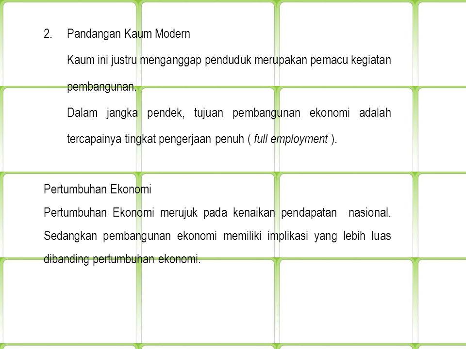 2.Pandangan Kaum Modern Kaum ini justru menganggap penduduk merupakan pemacu kegiatan pembangunan.