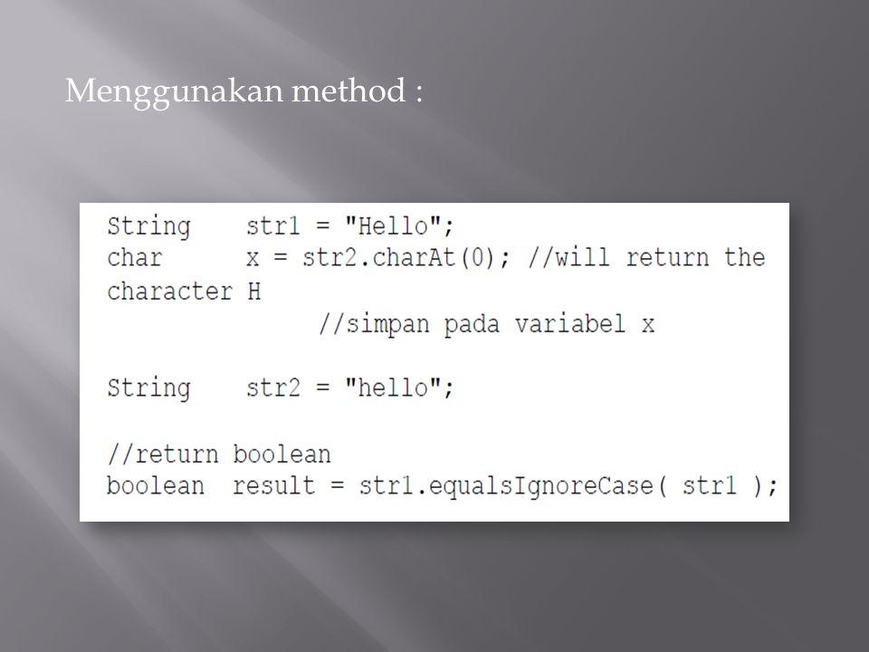 Menggunakan method :