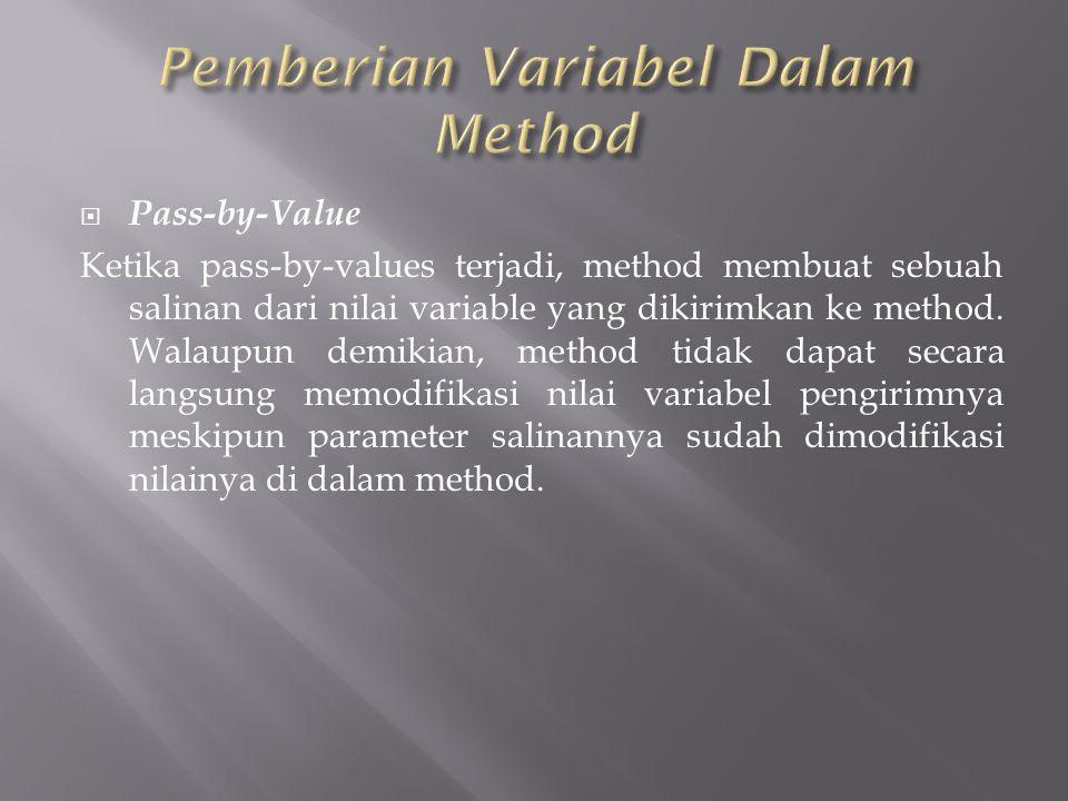  Pass-by-Value Ketika pass-by-values terjadi, method membuat sebuah salinan dari nilai variable yang dikirimkan ke method.