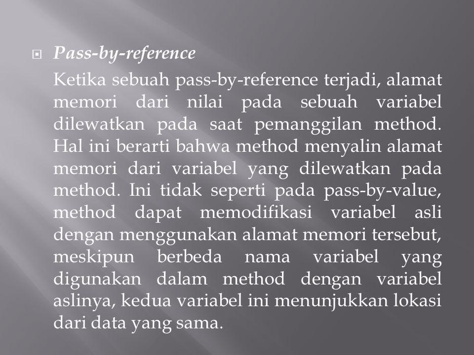  Pass-by-reference Ketika sebuah pass-by-reference terjadi, alamat memori dari nilai pada sebuah variabel dilewatkan pada saat pemanggilan method.