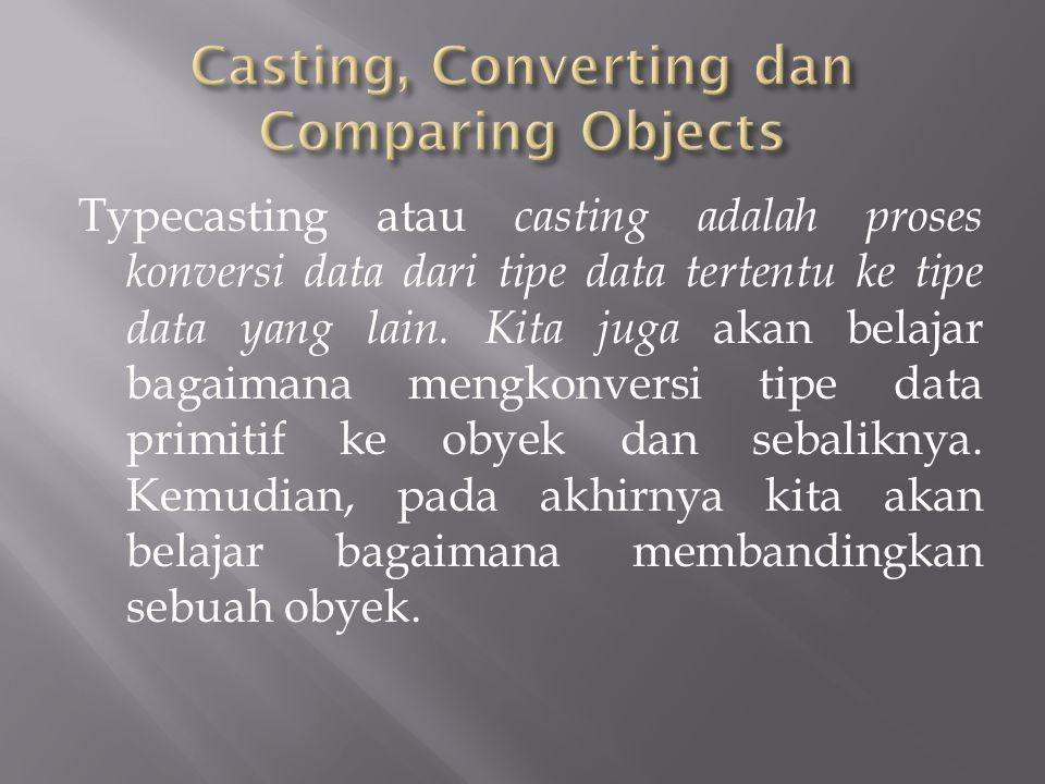 Typecasting atau casting adalah proses konversi data dari tipe data tertentu ke tipe data yang lain.