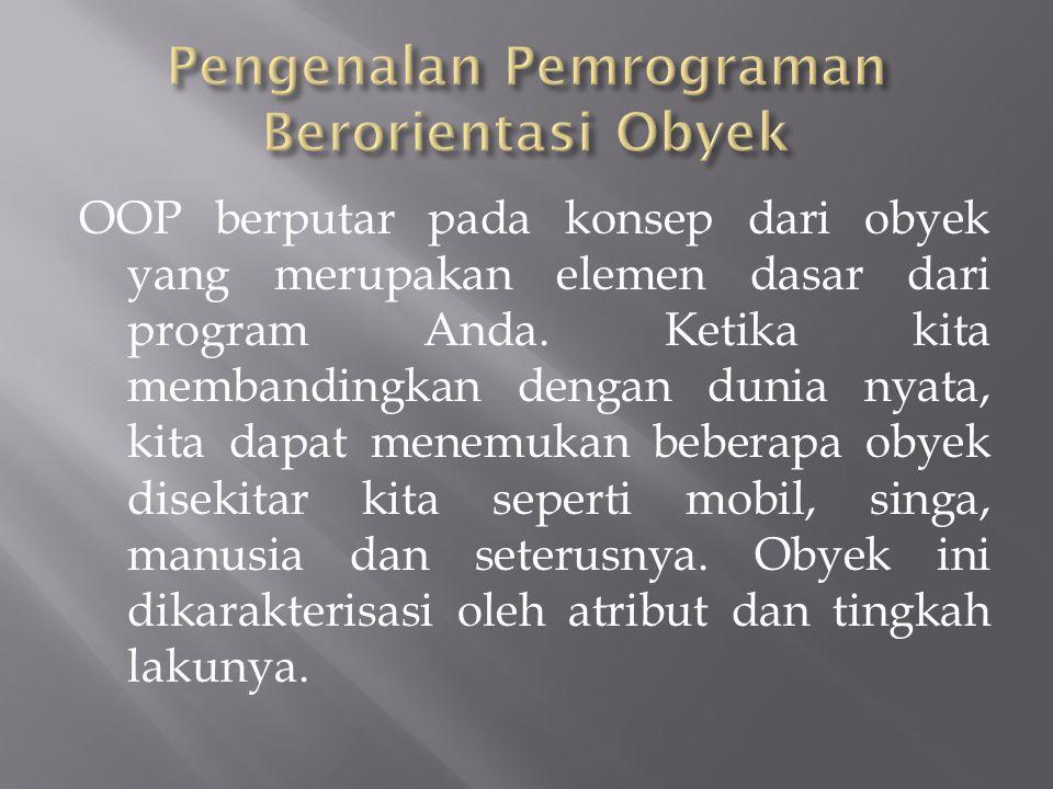 OOP berputar pada konsep dari obyek yang merupakan elemen dasar dari program Anda.
