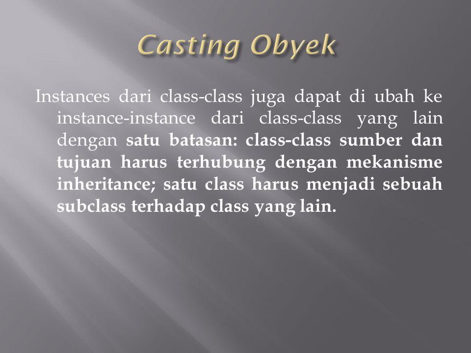 Instances dari class-class juga dapat di ubah ke instance-instance dari class-class yang lain dengan satu batasan: class-class sumber dan tujuan harus terhubung dengan mekanisme inheritance; satu class harus menjadi sebuah subclass terhadap class yang lain.