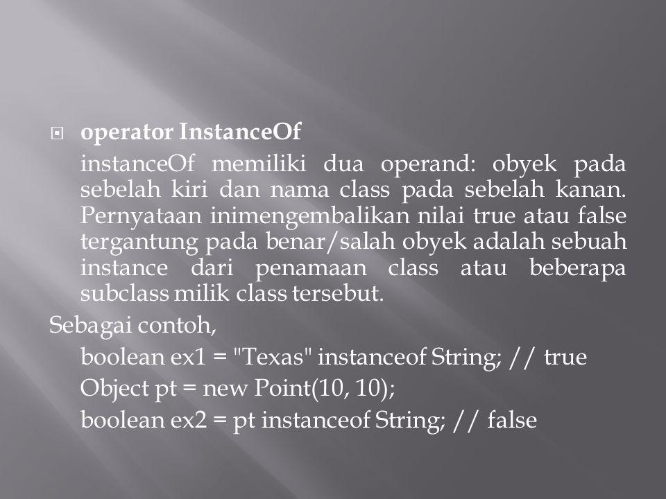  operator InstanceOf instanceOf memiliki dua operand: obyek pada sebelah kiri dan nama class pada sebelah kanan.