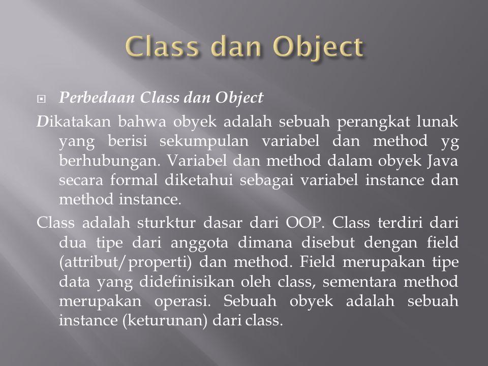  Perbedaan Class dan Object D ikatakan bahwa obyek adalah sebuah perangkat lunak yang berisi sekumpulan variabel dan method yg berhubungan.
