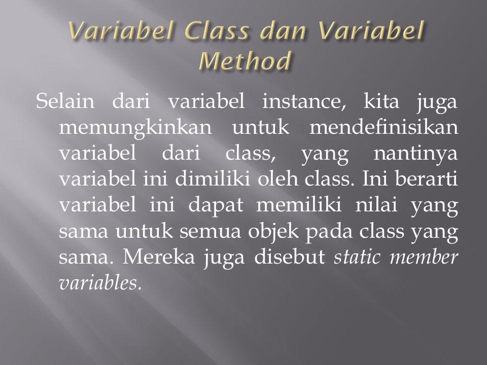 Selain dari variabel instance, kita juga memungkinkan untuk mendefinisikan variabel dari class, yang nantinya variabel ini dimiliki oleh class.