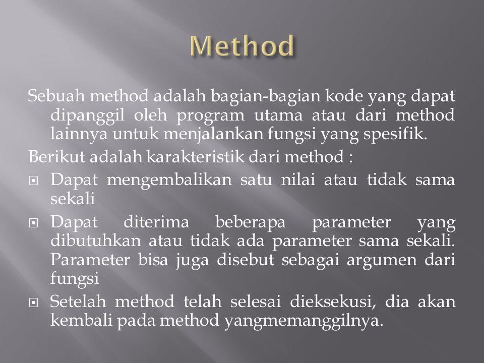 Sebuah method adalah bagian-bagian kode yang dapat dipanggil oleh program utama atau dari method lainnya untuk menjalankan fungsi yang spesifik.