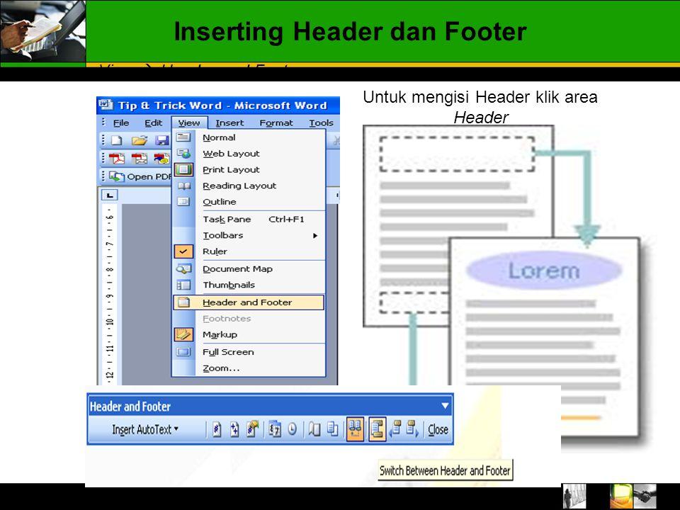 Inserting Header dan Footer View  Header and Footer Untuk mengisi Header klik area Header