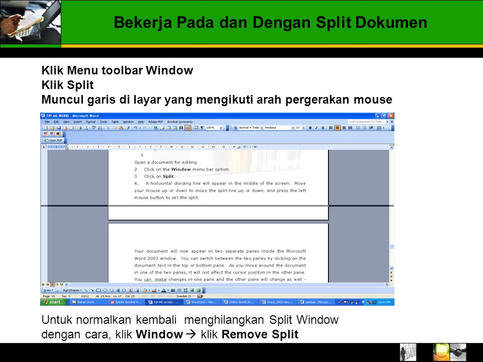 Bekerja Pada dan Dengan Split Dokumen Klik Menu toolbar Window Klik Split Muncul garis di layar yang mengikuti arah pergerakan mouse Untuk normalkan k