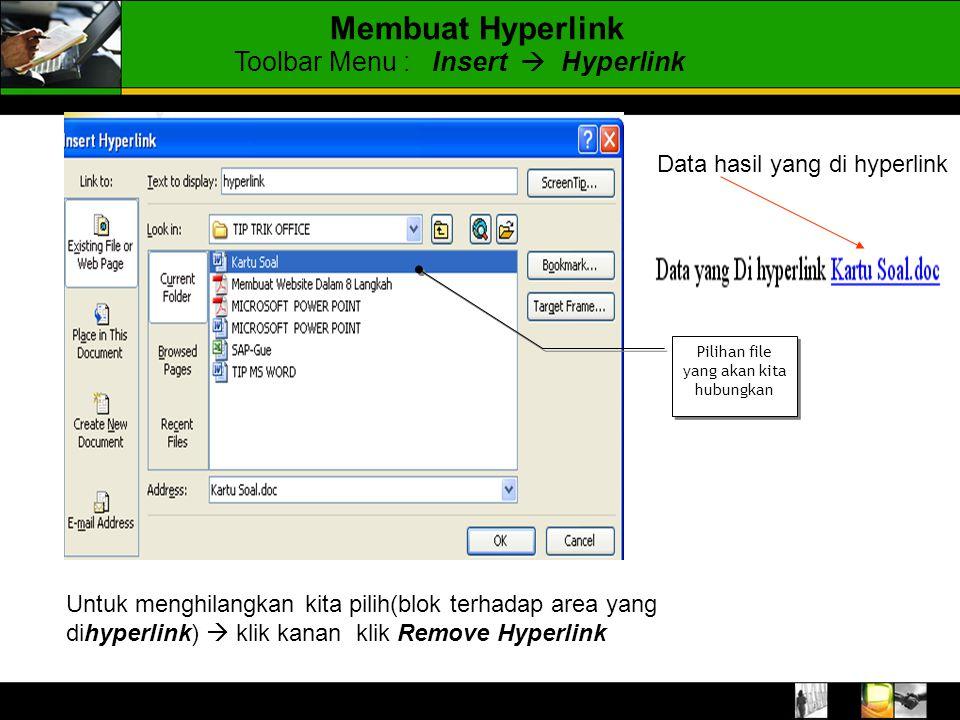 Membuat Hyperlink Toolbar Menu : Insert  Hyperlink Pilihan file yang akan kita hubungkan Data hasil yang di hyperlink Untuk menghilangkan kita pilih(