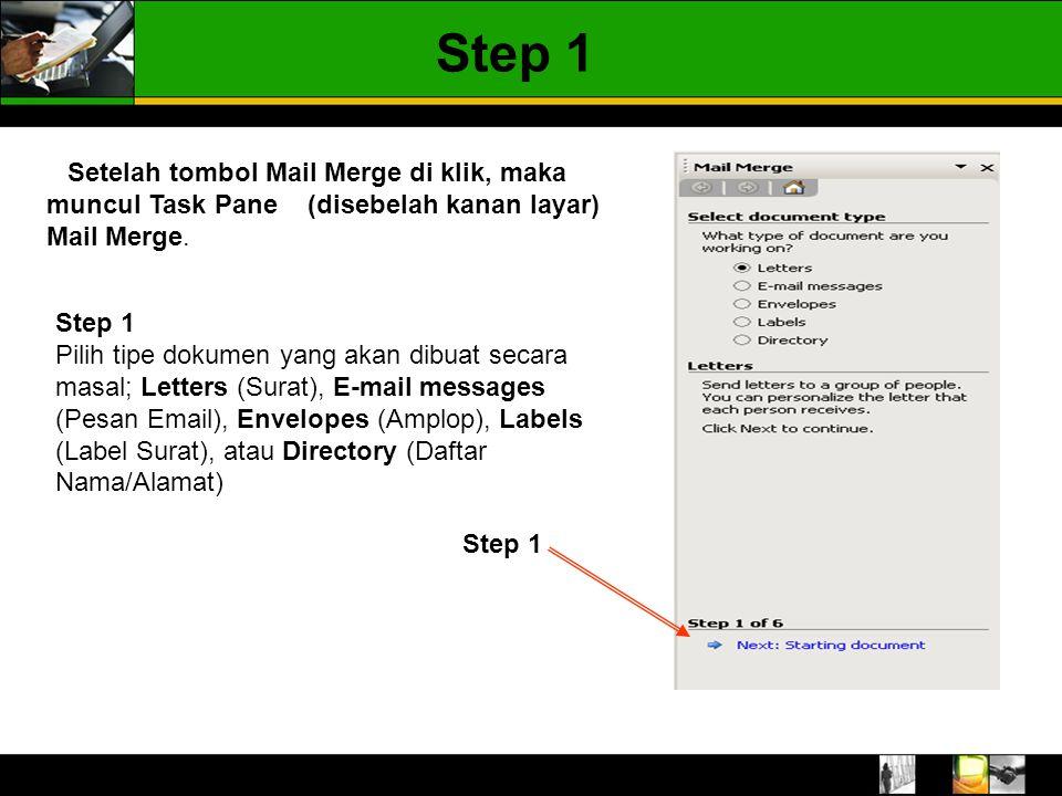 Setelah tombol Mail Merge di klik, maka muncul Task Pane (disebelah kanan layar) Mail Merge. Step 1 Pilih tipe dokumen yang akan dibuat secara masal;