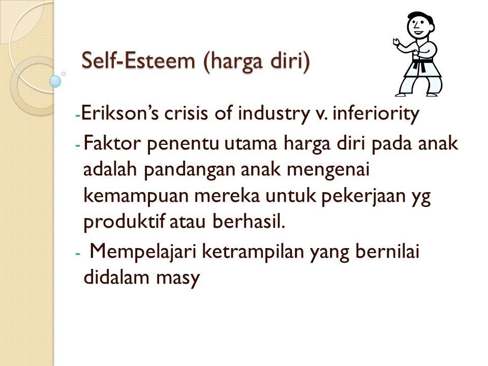 Self-Esteem (harga diri) - Erikson's crisis of industry v. inferiority - Faktor penentu utama harga diri pada anak adalah pandangan anak mengenai kema