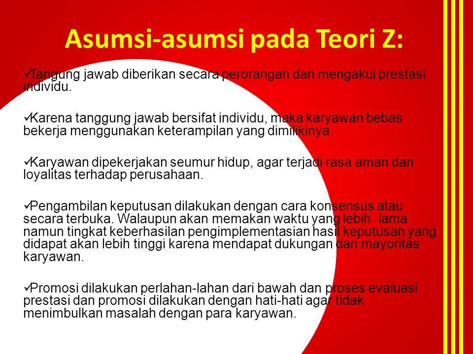 Asumsi-asumsi pada Teori Z:  Tangung jawab diberikan secara perorangan dan mengakui prestasi individu.