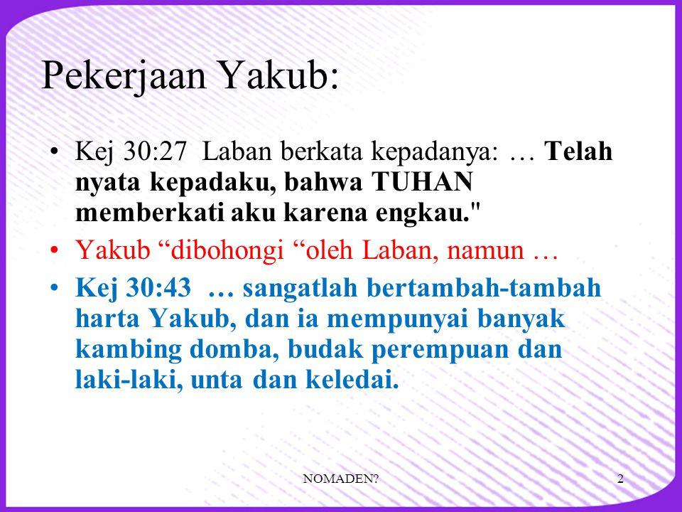 Pekerjaan Yakub: •Kej 30:27 Laban berkata kepadanya: … Telah nyata kepadaku, bahwa TUHAN memberkati aku karena engkau.