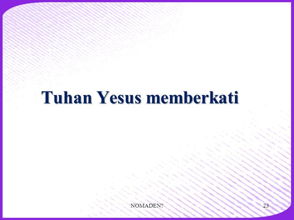 Tuhan Yesus memberkati NOMADEN?23