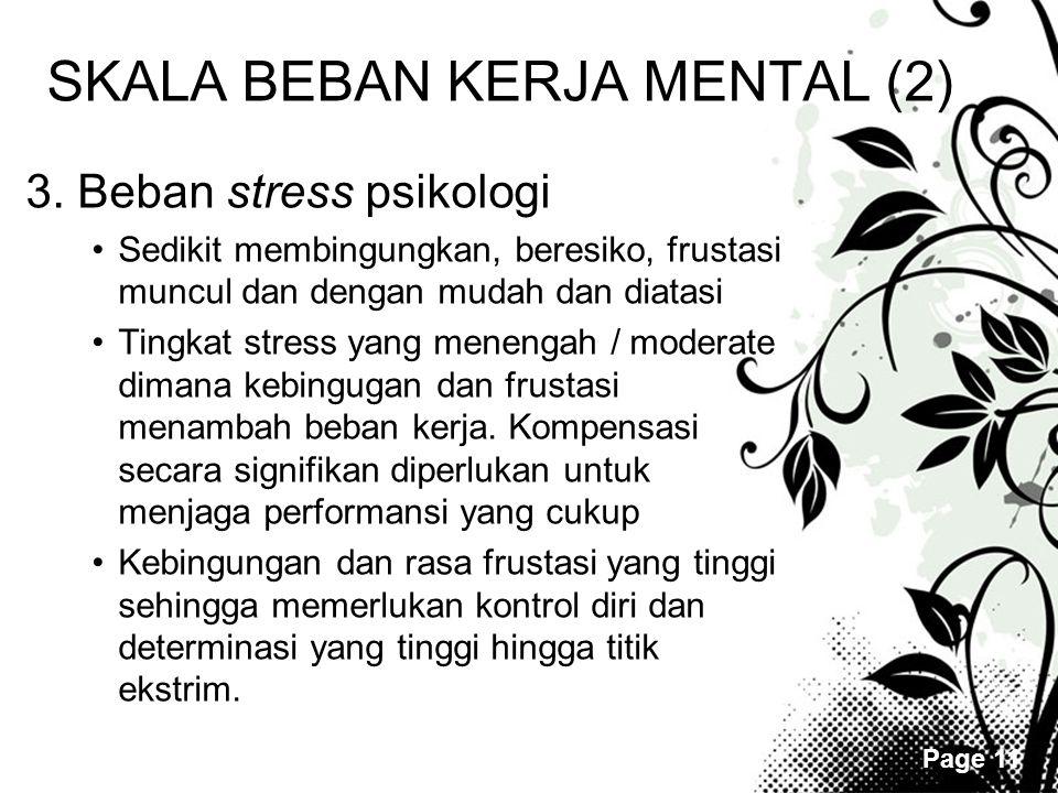 Page 11 SKALA BEBAN KERJA MENTAL (2) 3. Beban stress psikologi •Sedikit membingungkan, beresiko, frustasi muncul dan dengan mudah dan diatasi •Tingkat