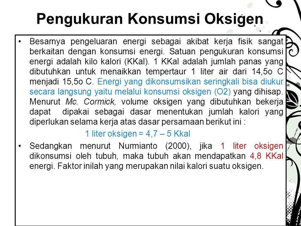 Page 14 Pengukuran Konsumsi Oksigen •Besarnya pengeluaran energi sebagai akibat kerja fisik sangat berkaitan dengan konsumsi energi. Satuan pengukuran