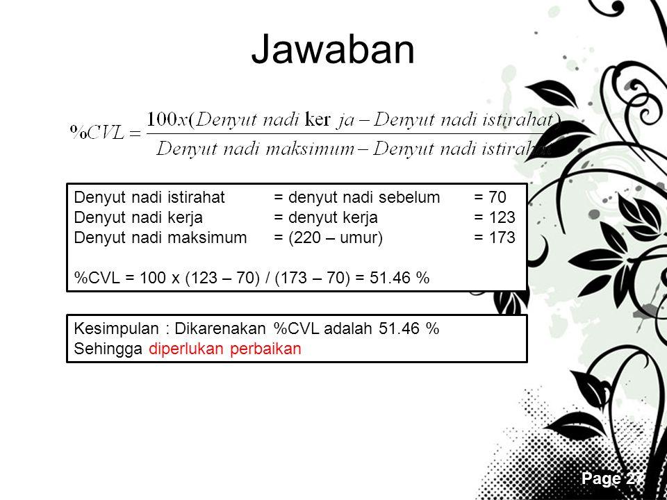 Page 27 Jawaban Denyut nadi istirahat = denyut nadi sebelum = 70 Denyut nadi kerja= denyut kerja= 123 Denyut nadi maksimum= (220 – umur)= 173 %CVL = 1