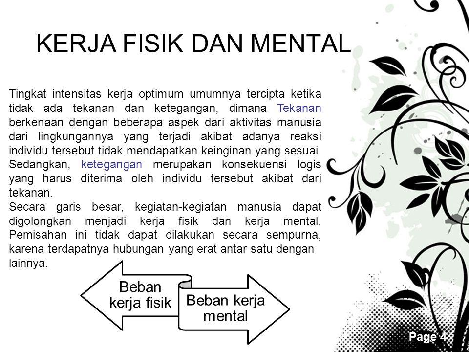 Page 4 KERJA FISIK DAN MENTAL Beban kerja fisik Beban kerja mental Tingkat intensitas kerja optimum umumnya tercipta ketika tidak ada tekanan dan kete