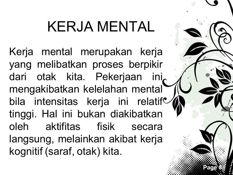 Page 8 KERJA MENTAL Kerja mental merupakan kerja yang melibatkan proses berpikir dari otak kita. Pekerjaan ini mengakibatkan kelelahan mental bila int