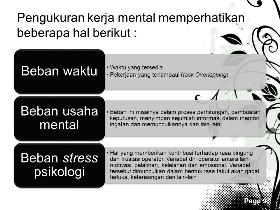 Page 9 Pengukuran kerja mental memperhatikan beberapa hal berikut : •Waktu yang tersedia •Pekerjaan yang terlampaui (task Overlapping) Beban waktu •Be