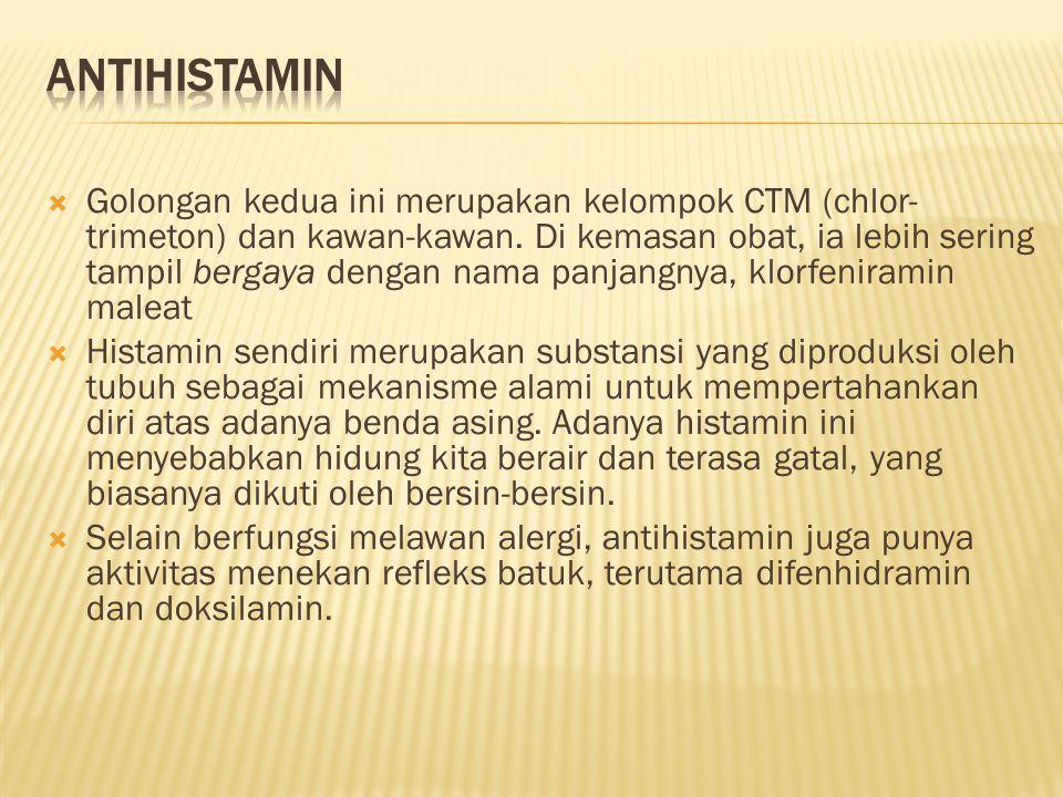  Golongan kedua ini merupakan kelompok CTM (chlor- trimeton) dan kawan-kawan.