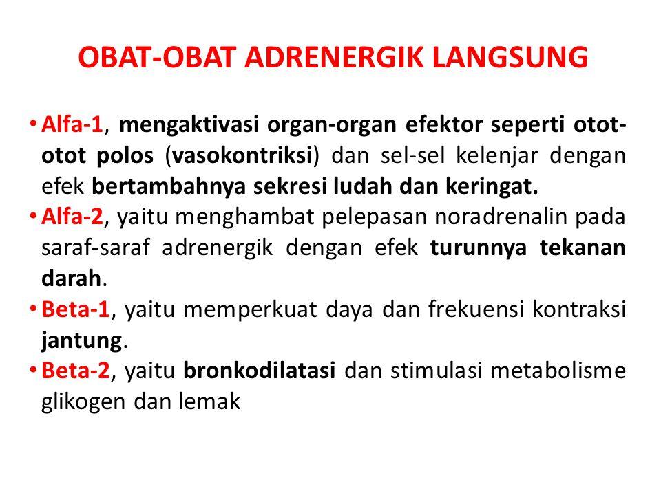 OBAT-OBAT ADRENERGIK LANGSUNG • Alfa-1, mengaktivasi organ-organ efektor seperti otot- otot polos (vasokontriksi) dan sel-sel kelenjar dengan efek ber