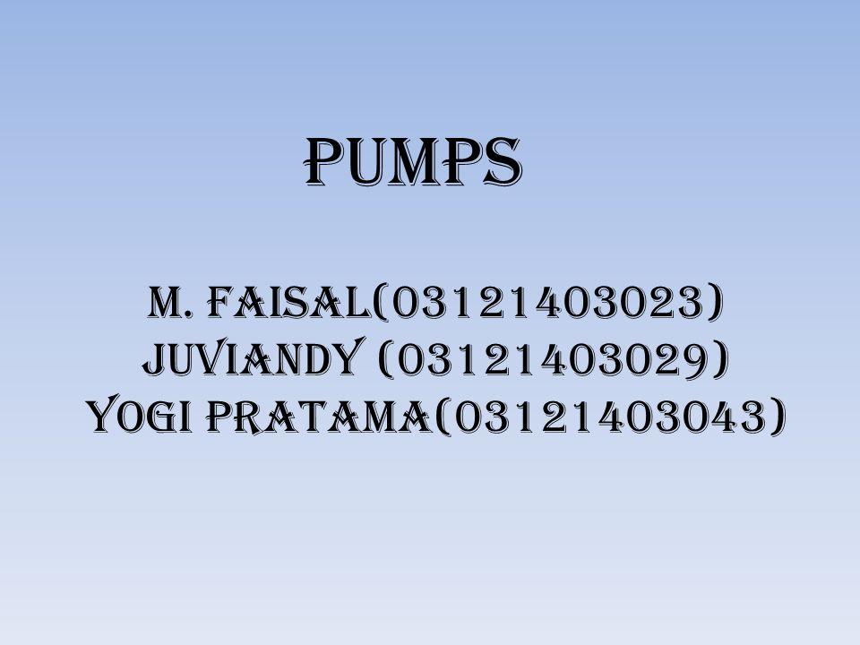 M. FAISAL(03121403023) JUVIANDY (03121403029) YOGI PRATAMA(03121403043) PUMPS