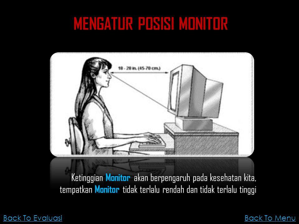 Ketinggian Monitor akan berpengaruh pada kesehatan kita, tempatkan Monitor tidak terlalu rendah dan tidak terlalu tinggi MENGATUR POSISI MONITOR Back