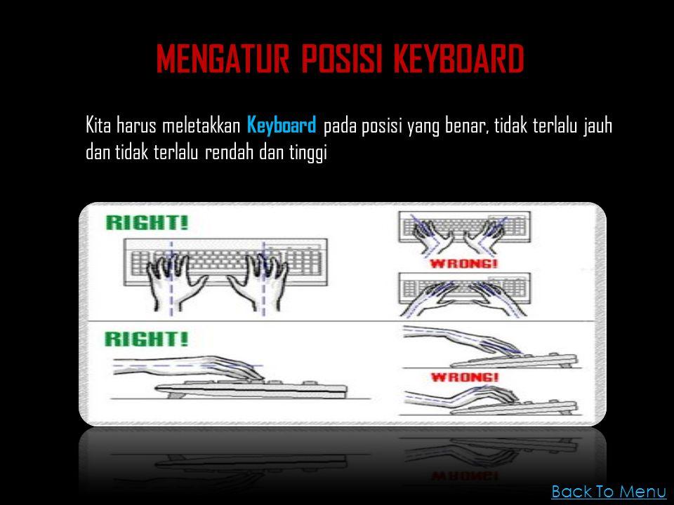 MENGATUR POSISI KEYBOARD Kita harus meletakkan Keyboard pada posisi yang benar, tidak terlalu jauh dan tidak terlalu rendah dan tinggi Back To Menu