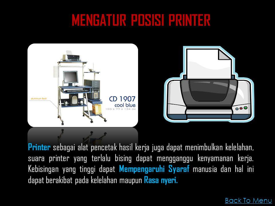 Printer sebagai alat pencetak hasil kerja juga dapat menimbulkan kelelahan, suara printer yang terlalu bising dapat mengganggu kenyamanan kerja. Kebis