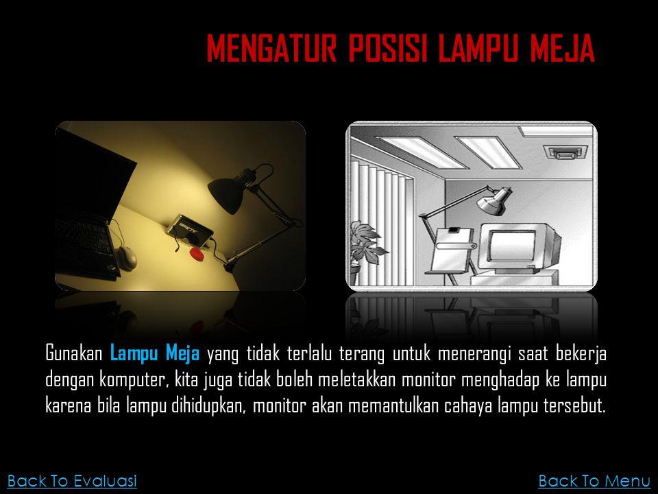 Gunakan Lampu Meja yang tidak terlalu terang untuk menerangi saat bekerja dengan komputer, kita juga tidak boleh meletakkan monitor menghadap ke lampu