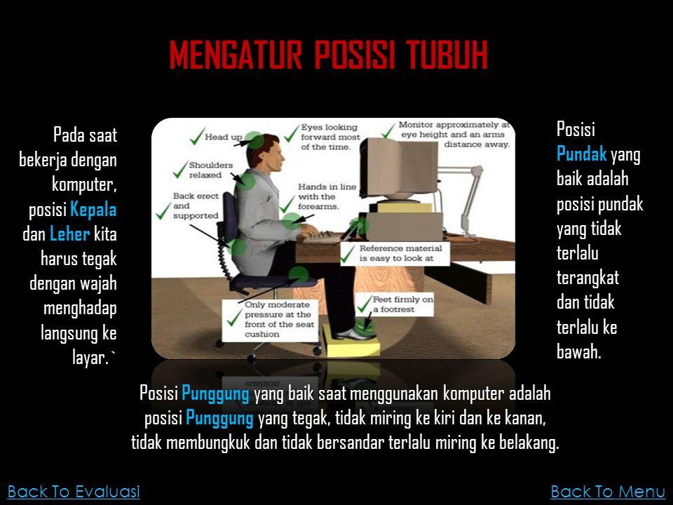1.Jelaskan bagaimana posisi tubuh yang baik dalam bekerja dengan menggunakan komputer.